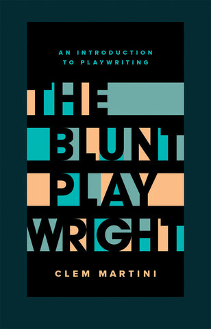 The Blunt Playwright: An Introduction to Playwriting by Clem Martini