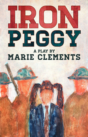 Iron Peggy by Marie Clements