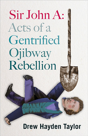 Sir John A. Acts of a Gentrified Ojibway Rebellion By Drew Hayden Taylor