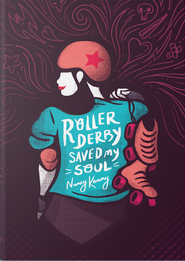 Roller Derby Saved My Soul by Nancy Kenny