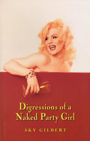 Digressions of a Naked Party Girl by Sky Gilbert