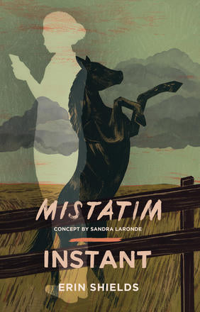 Mistatim and Instant by Erin Shields
