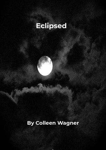 Eclipsed by Colleen Wagner
