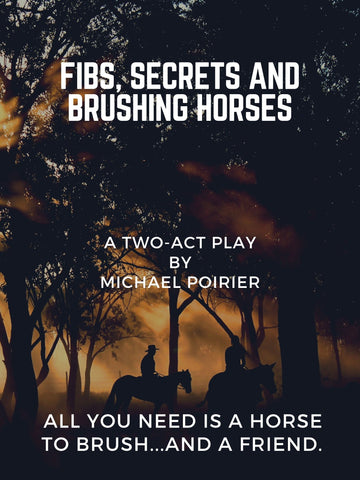 Fibs, Secrets and Brushing Horses by Michael L. Poirier