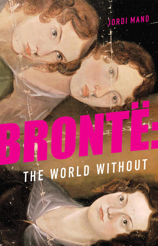 Brontë: The World Without by Jordi Mand