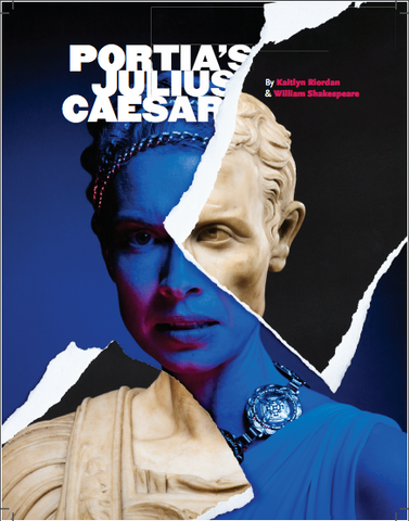 Portia's Julius Caesar by Kaitlyn Riordan, adapted from William Shakespeare