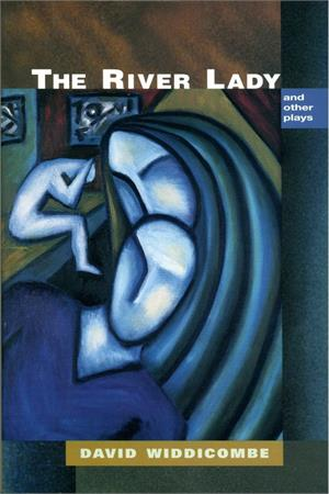 The River Lady and Other Plays by David Widdicombe