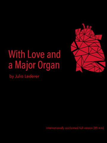 With Love and a Major Organ (85 Minute Digital Version) by Julia Lederer