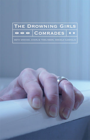 The Drowning Girls and Comrades by Beth Graham, Daniela Vlaskalic, Charlie Tomlinson