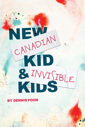 New Canadian Kid & Invisible Kids by Dennis Foon
