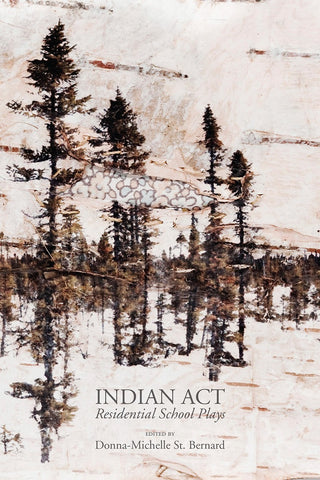 Indian Act: Residential School Plays by Donna-Michelle St. Bernard
