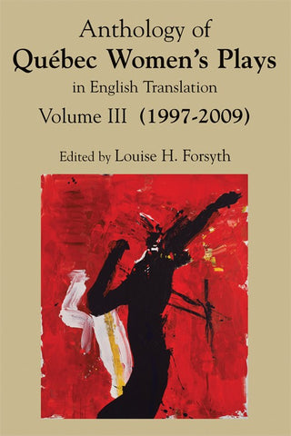 Anthology of Québec Women's Plays in English Translation Volume Three (1997-2003)  edited by Louise H. Forsyth
