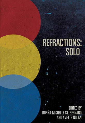 Refractions: Solo by Donna-Michelle St. Bernard and Yvette Nolan