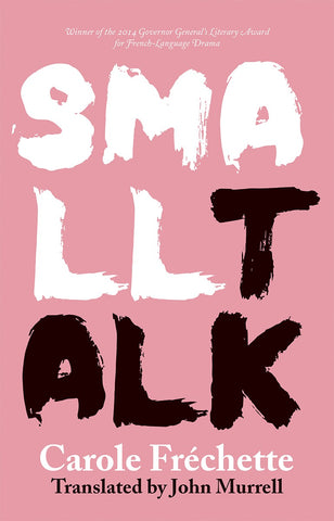 Small Talk by Carole Fréchette and John Murrell