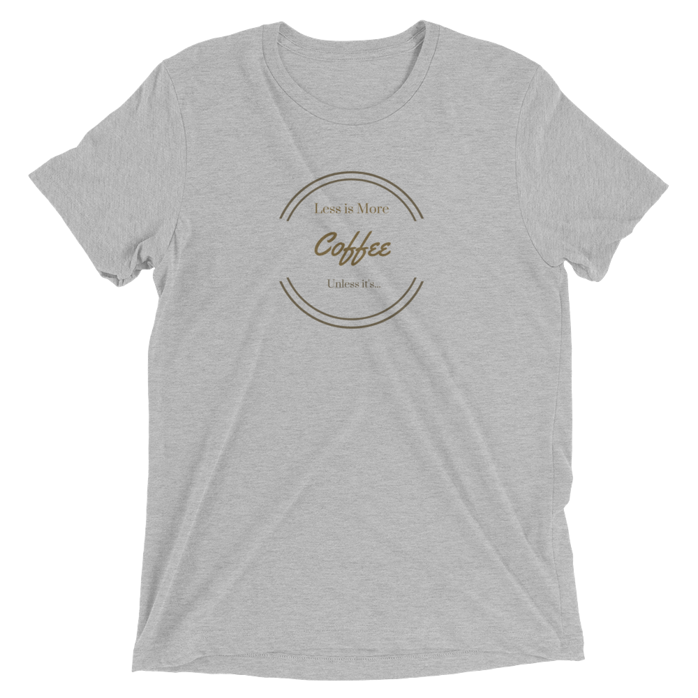 Less/More Coffee Short sleeve t-shirt