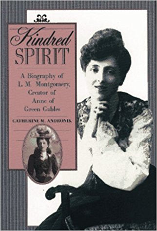Kindred Spirits: A Biography of L.M. Montgomery