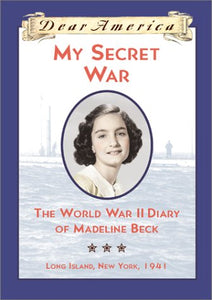 My Secret War: The WWII Diary of Madeline Beck