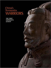 China's Terracotta Warriors: The First Emperor's Legacy