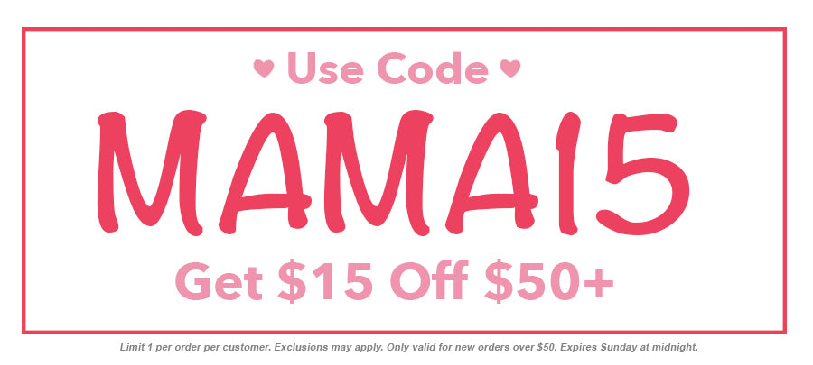 Use Code MAMA15 For $15 Off $50+