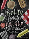 Relish Today, Ketchup Tomorrow