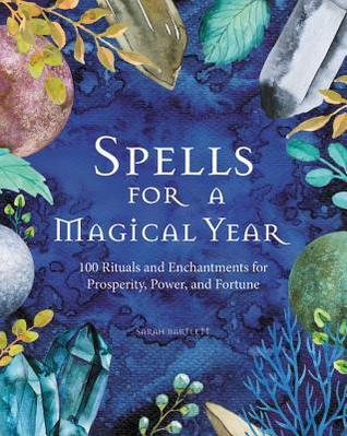 Spells for a Magical Year by Sarah Bartlett