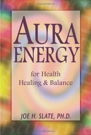 Aura Energy for Health, Healing and Balance by Joe H. Slate