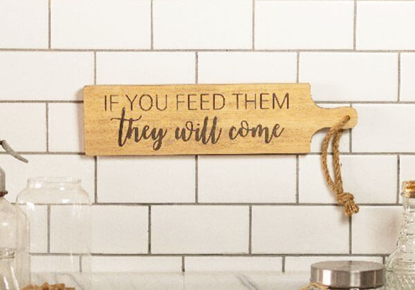 If You Feed Them They Will Come - Wood Kitchen Sign