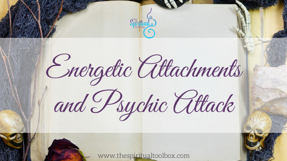 Energetic Attachments and Psychic Attack