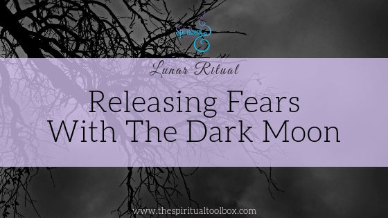 Releasing Fears with the Dark Moon
