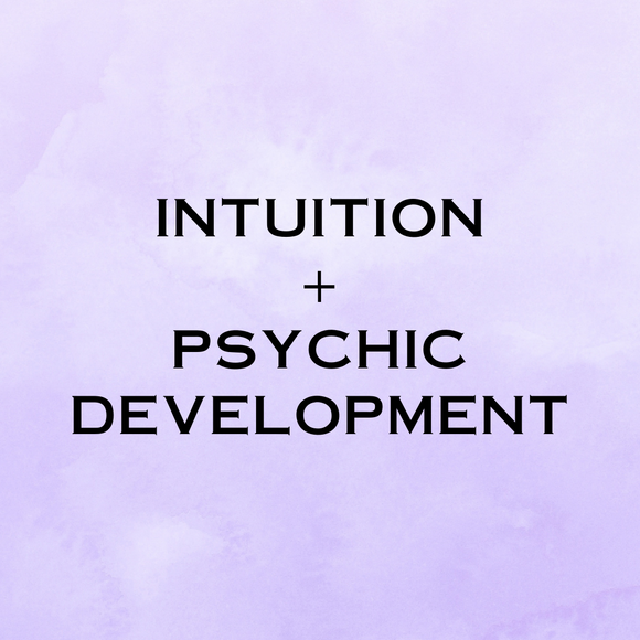 INTUITION + PSYCHIC DEVELOPMENT