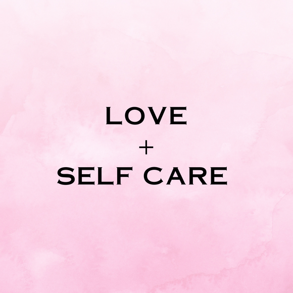 LOVE + SELF CARE