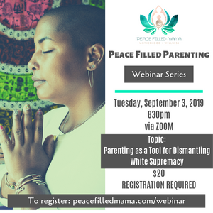 Peace Filled Parenting Webinar: Parenting as a Tool for Dismantling White Supremacy
