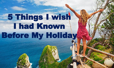 5 Things I wish I had Known Before My Holiday