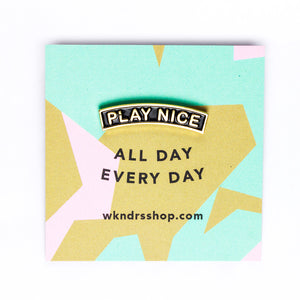 Play Nice Pin by WKNDRS on Katt.