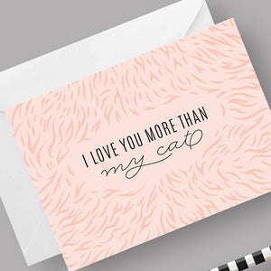 I Love You More Than My Cat Greeting Card by Frolik on Katt.