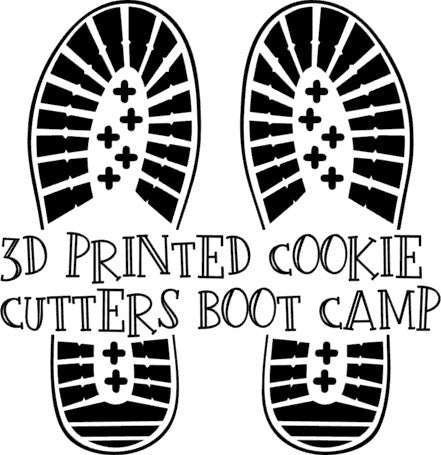 3D PRINTED COOKIE CUTTERS BOOT CAMP