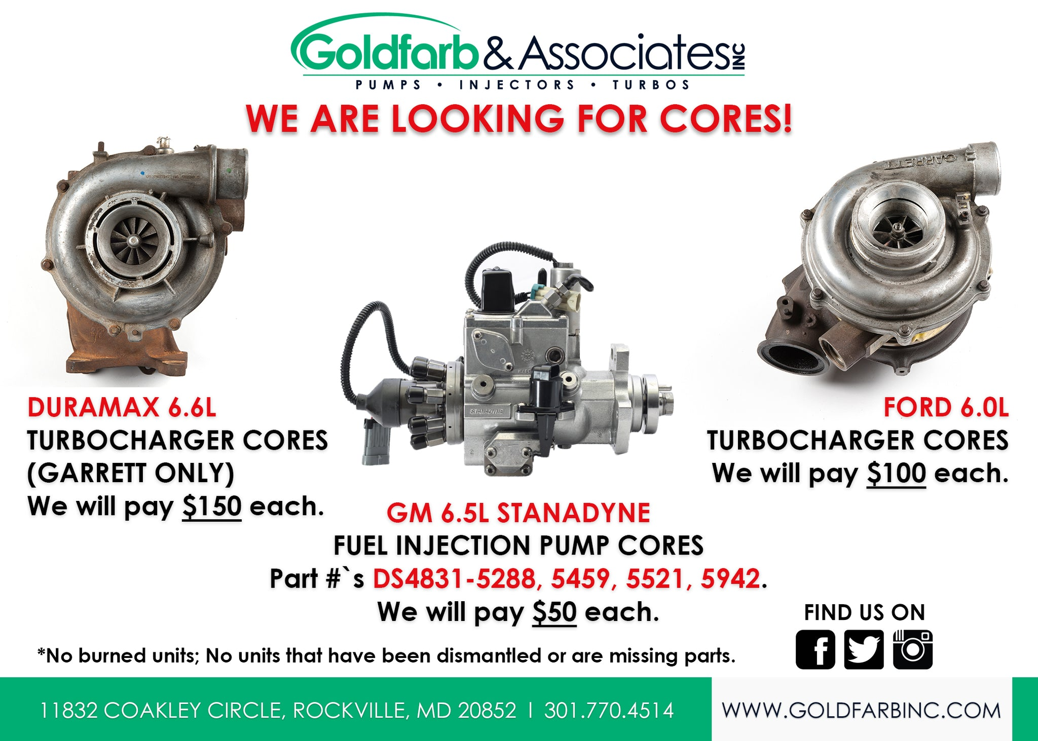 We are looking for Duramax 6.6L (Garrett) & Ford 6.0 Turbocharger cores and GM 6.5L Stanadyne Fuel injection pump cores - Part #'s DS4831-5288, 5459, 5521, 5942.