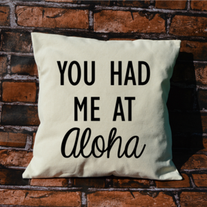 You Had Me At Aloha pillow