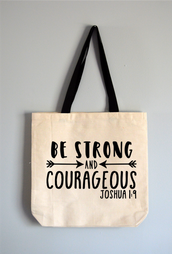 Be Strong and Courageous Tote Bag