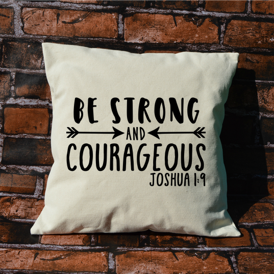Be Strong and Courageous Pillow