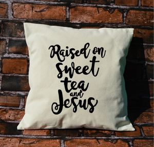 Raised on Sweet Tea and Jesus Pillow
