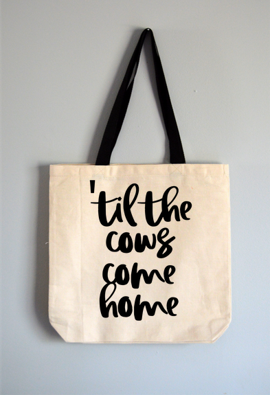 Til The Cows Come Home Tote Bag