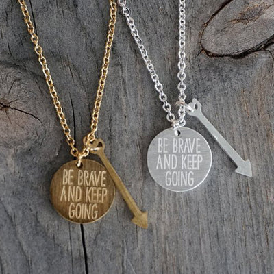 Be Brave and Keep Going Silver or Gold Stainless Steel Charm & Arrow Necklaces