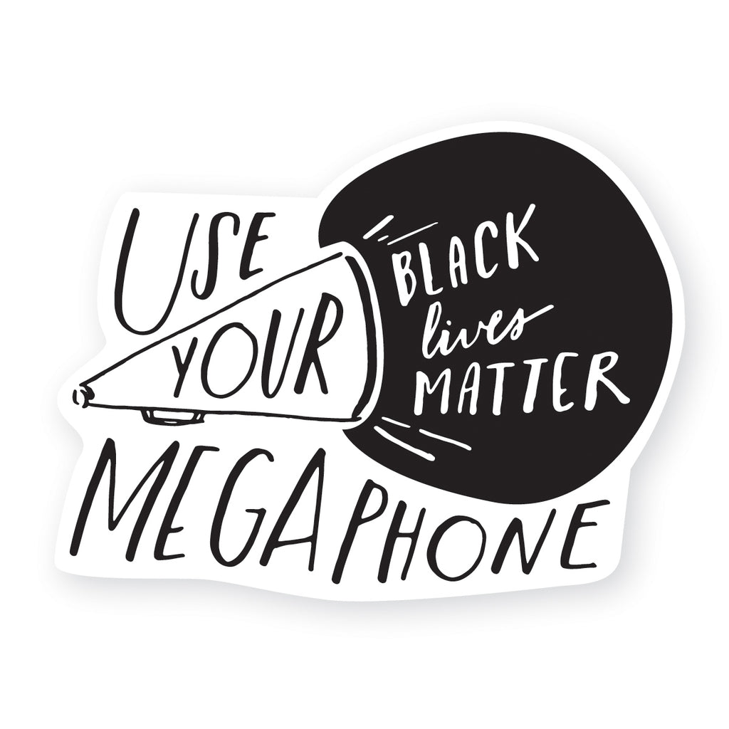 use your megaphone - black lives matter sticker