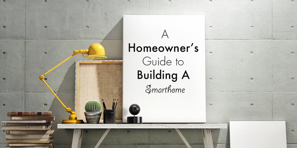 A Homeowner's Guide to Building A Smart Home