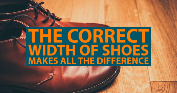 The Correct Shoe Width Makes All the Difference