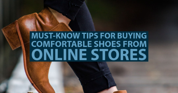 Must-Know Tips for Buying Comfortable Shoes from Online Stores