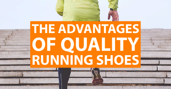 The Advantages Of Quality Running Shoes