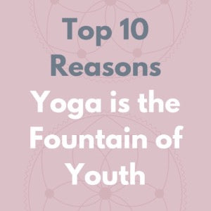 Top 10 Reasons Yoga Is the Fountain of Youth