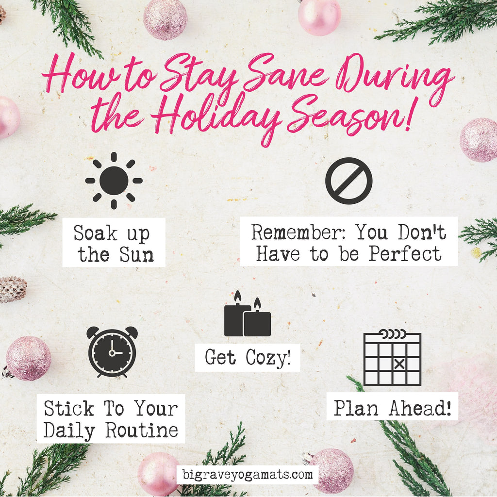 How to Stay Sane During the Holiday Season!